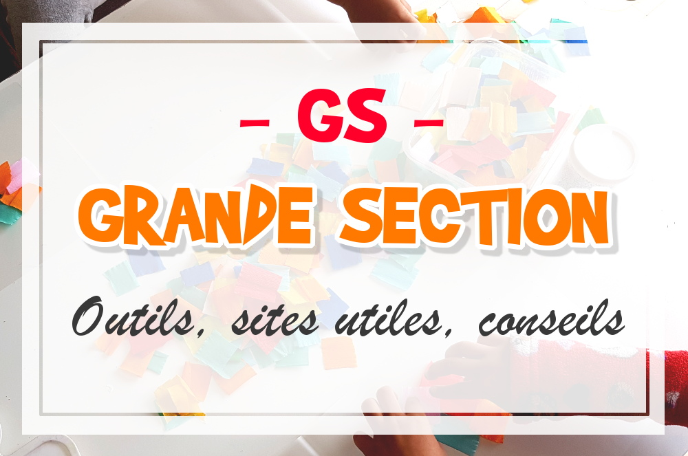 Grande section outils, programme, sites utiles, conseils, programmation